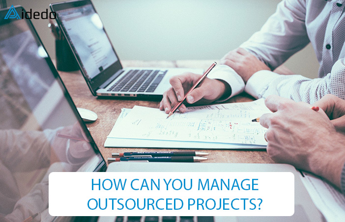 HOW CAN YOU MANAGE OUTSOURCED PROJECTS?
