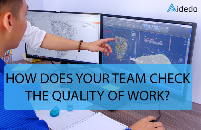HOW DOES YOUR TEAM CHECK THE QUALITY OF WORK
