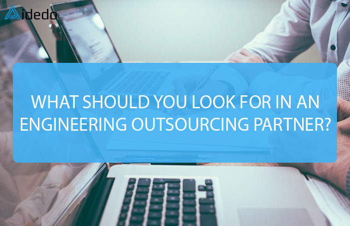 WHAT SHOULD YOU LOOK FOR IN AN ENGINEERING OUTSOURCING PARTNER