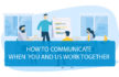 HOW TO COMMUNICATE WHEN YOU AND US WORK TOGETHER?